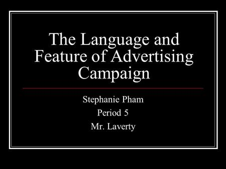 The Language and Feature of Advertising Campaign Stephanie Pham Period 5 Mr. Laverty.