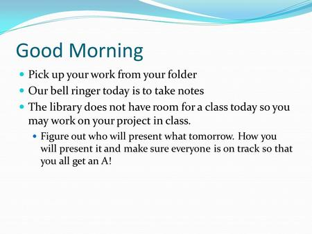Good Morning Pick up your work from your folder Our bell ringer today is to take notes The library does not have room for a class today so you may work.