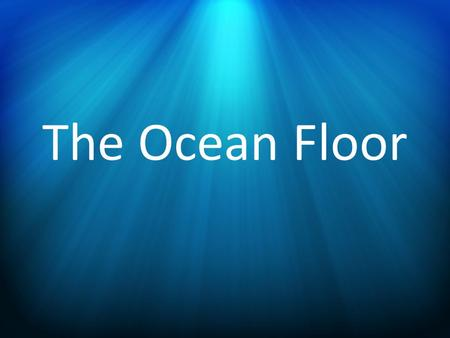 The Ocean Floor. Seeing by SONAR SOund Navigation And Ranging – A ship sends sound waves to the ocean floor. – The sound waves bounce off the floor.