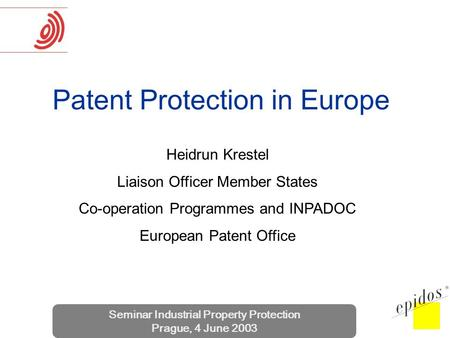 Seminar Industrial Property Protection Prague, 4 June 2003 Patent Protection in Europe Heidrun Krestel Liaison Officer Member States Co-operation Programmes.