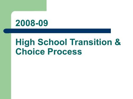 2008-09 High School Transition & Choice Process. Where do I get information? Middle School Counselor and Teachers High School Information Open Houses.