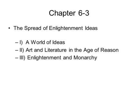 Chapter 6-3 The Spread of Enlightenment Ideas I) A World of Ideas