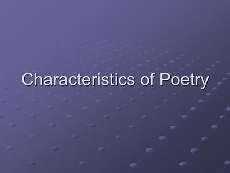 Characteristics of Poetry. Sensory appeal is words, phrases, or images that appeal to your senses. Interpretation of poetry is to make sense, or assign.