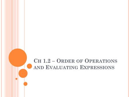 C H 1.2 – O RDER OF O PERATIONS AND E VALUATING E XPRESSIONS.