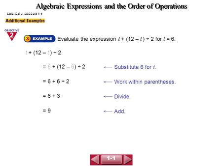 Algebraic Expressions and the Order of Operations COURSE 3 LESSON 1-1 Evaluate the expression t + (12 – t ) ÷ 2 for t = 6. t + (12 – t ) ÷ 2 Substitute.