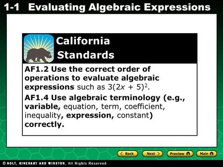 Evaluating Algebraic Expressions 1-1 AF1.2 Use the correct order of operations to evaluate algebraic expressions such as 3(2x + 5) 2. AF1.4 Use algebraic.