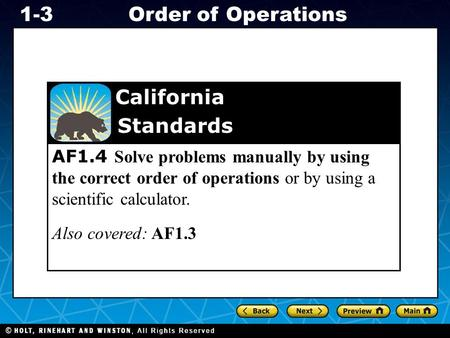 Holt CA Course 1 1-3Order of Operations AF1.4 Solve problems manually by using the correct order of operations or by using a scientific calculator. Also.