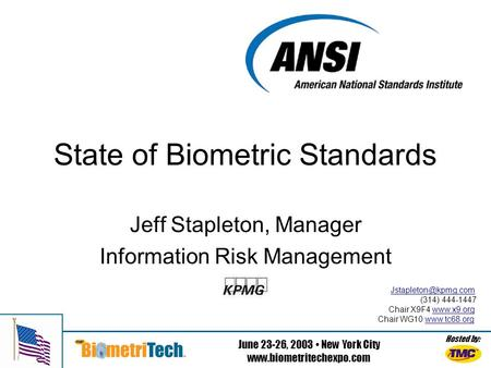 Hosted by: June 23-26, 2003 New York City  State of Biometric Standards Jeff Stapleton, Manager Information Risk Management