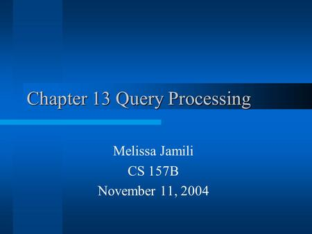 Chapter 13 Query Processing Melissa Jamili CS 157B November 11, 2004.