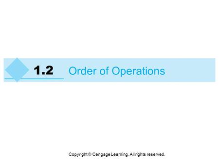 Copyright © Cengage Learning. All rights reserved. 1.2 Order of Operations.