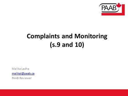 Complaints and Monitoring (s.9 and 10) Malika Ladha PAAB Reviewer.