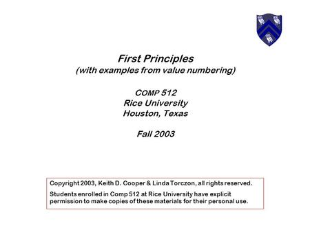 First Principles (with examples from value numbering) C OMP 512 Rice University Houston, Texas Fall 2003 Copyright 2003, Keith D. Cooper & Linda Torczon,