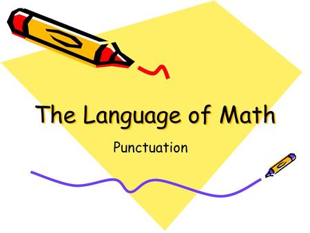 The Language of Math Punctuation. Punctuation is used in English and other languages to give meaning to what is written. Periods and question marks end.