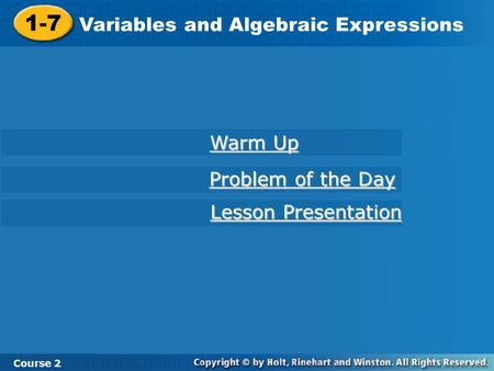 Course 2 1-7 Variables and Algebraic Expressions 1-7 Variables and Algebraic Expressions Course 2 Warm Up Warm Up Problem of the Day Problem of the Day.