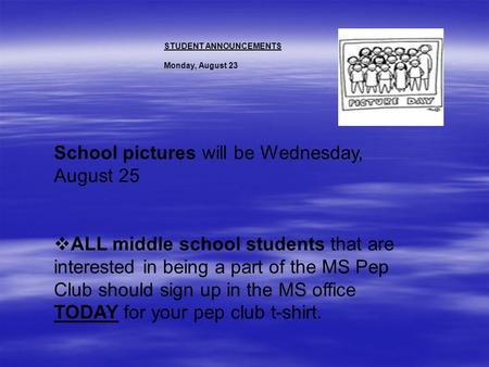 STUDENT ANNOUNCEMENTS Monday, August 23 School pictures will be Wednesday, August 25  ALL middle school students that are interested in being a part.