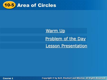 10-5 Area of Circles Course 1 Warm Up Warm Up Lesson Presentation Lesson Presentation Problem of the Day Problem of the Day.