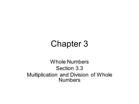Whole Numbers Section 3.3 Multiplication and Division of Whole Numbers