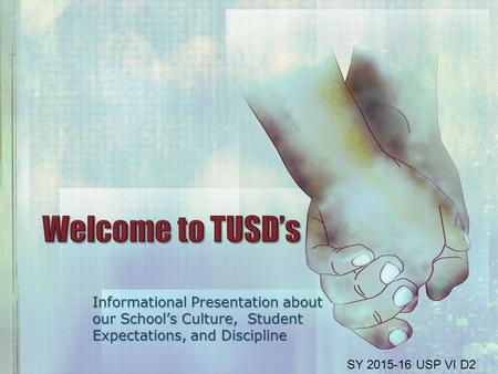 Informational Presentation about our School's Culture, Student Expectations, and Discipline SY 2015-16 USP VI D2.