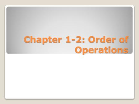 Chapter 1-2: Order of Operations. Example 1 Evaluate Expressions Evaluate each expression. ◦12 - 4 ÷ 2 ⋅ 5 ◦36 ÷ 32 + 4 ⋅ 2 - 1.