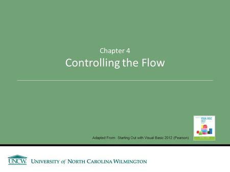 Chapter 4 Controlling the Flow Adapted From: Starting Out with Visual Basic 2012 (Pearson)