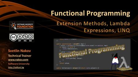 Functional Programming Extension Methods, Lambda Expressions, LINQ Svetlin Nakov Technical Trainer  Software University