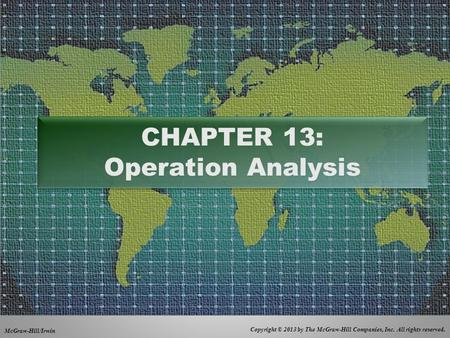 Copyright © 2013 by The McGraw-Hill Companies, Inc. All rights reserved. McGraw-Hill/Irwin CHAPTER 13: Operation Analysis.