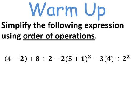 Warm Up Simplify the following expression using order of operations.