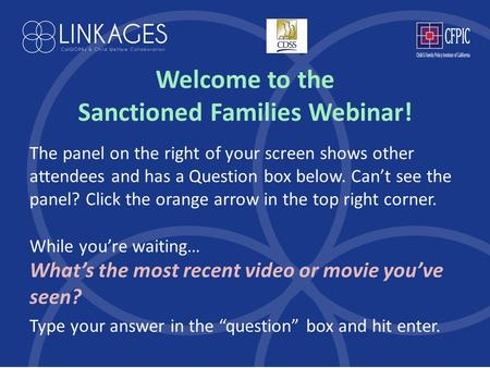 Welcome to the Sanctioned Families Webinar! The panel on the right of your screen shows other attendees and has a Question box below. Can't see the panel?