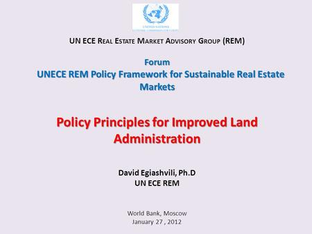 UN ECE R EAL E STATE M ARKET A DVISORY G ROUP (REM)Forum UNECE REM Policy Framework for Sustainable Real Estate Markets Policy Principles for Improved.