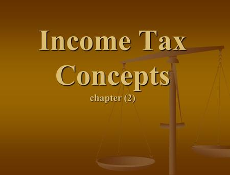 Income Tax Concepts chapter (2). Accounting concept: 1-Entity concept According to the entity concept, each tax unit must keep separate and report the.