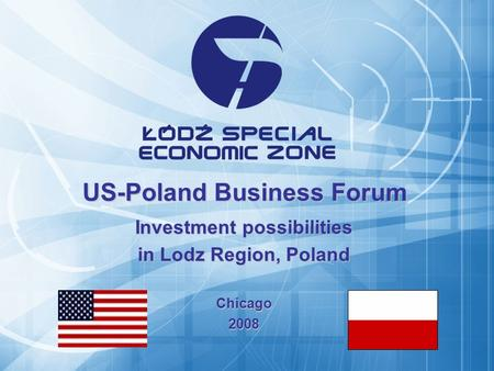 US-Poland Business Forum Investment possibilities in Lodz Region, Poland Chicago2008.