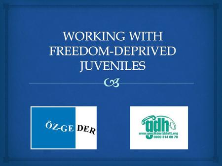 Association for Solidarity with the Freedom- Deprived Juveniles (founded on 1999) Aim is to provide each and every kind of assistance, support and guidance.