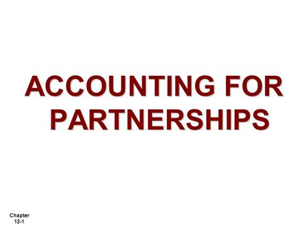 ACCOUNTING FOR PARTNERSHIPS UNIT 10. ILLUSTRATION 10-1 PARTNERSHIP ...