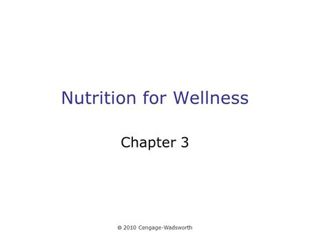  2010 Cengage-Wadsworth Nutrition for Wellness Chapter 3.