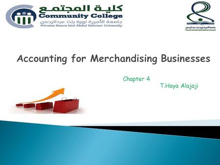 Chapter 4 T.Haya Alajaji.  Nature of Businesses.  Special terms of Merchandising businesses.  Analysis of merchandising transactions.  Multiple-Step.