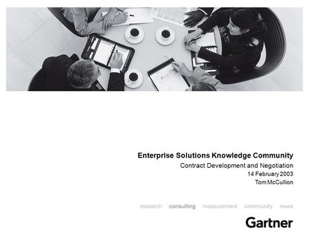 Enterprise Solutions Knowledge Community Contract Development and Negotiation 14 February 2003 Tom McCullion.