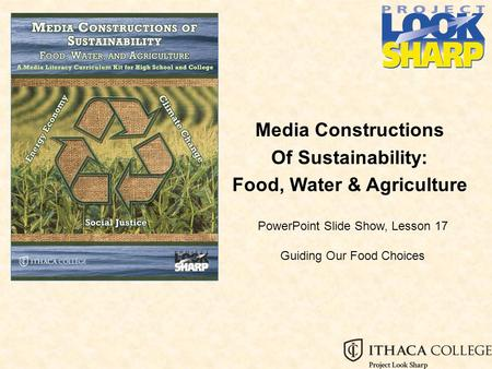 Media Constructions Of Sustainability: Food, Water & Agriculture PowerPoint Slide Show, Lesson 17 Guiding Our Food Choices.