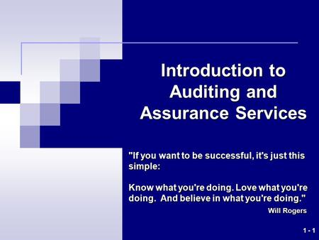 1 - 1 Introduction to Auditing and Assurance Services If you want to be successful, it's just this simple: Know what you're doing. Love what you're doing.