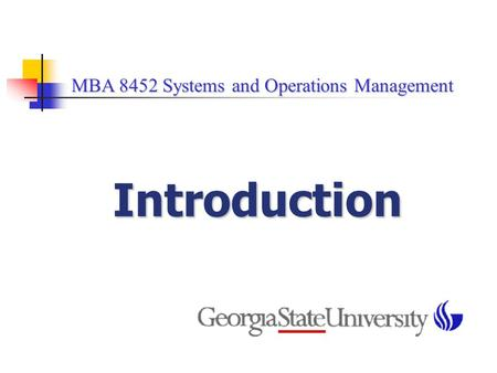 MBA 8452 Systems and Operations Management MBA 8452 Systems and Operations Management Introduction.