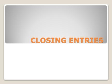 CLOSING ENTRIES. We are at the last step of the accounting cycle!! Last step is the closing process The purpose of the Closing Entries is to close, or.
