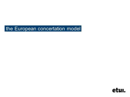 The European concertation model. 2 ● the legal framework ● tripartite ● interprofessional ● sectoral ● company level ● national level.