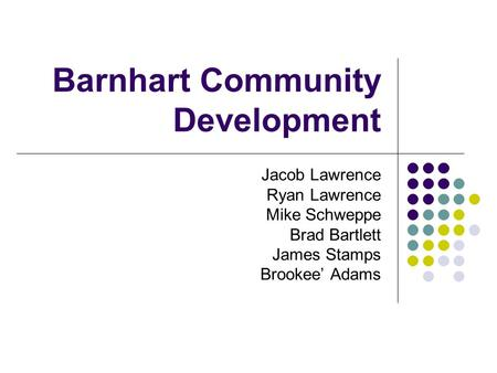 Barnhart Community Development Jacob Lawrence Ryan Lawrence Mike Schweppe Brad Bartlett James Stamps Brookee' Adams.