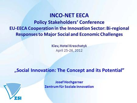 INCO-NET EECA Policy Stakeholders' Conference EU-EECA Cooperation in the Innovation Sector: Bi-regional Responses to Major Social and Economic Challenges.
