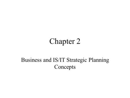 Chapter 2 Business and IS/IT Strategic Planning Concepts.