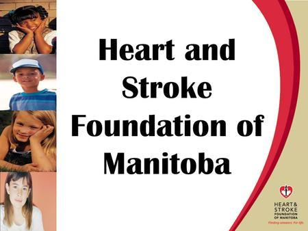 Heart and Stroke Foundation of Manitoba. Mission The Heart and Stroke Foundation of Manitoba, a volunteer-based health charity, leads in eliminating heart.
