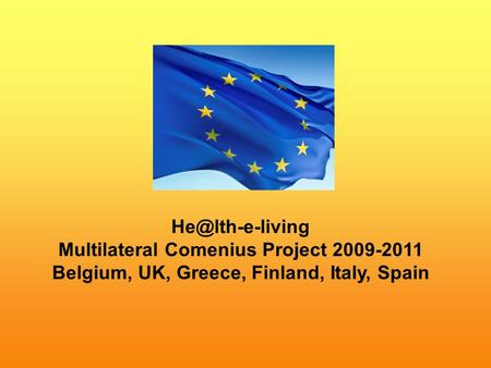Multilateral Comenius Project 2009-2011 Belgium, UK, Greece, Finland, Italy, Spain.