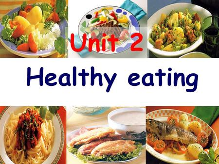 Unit 2 Healthy eating What do we eat in our daily diet?