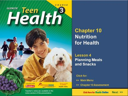 Chapter 10 Nutrition for Health Lesson 4 Planning Meals and Snacks Next >> Click for: >> Main Menu >> Chapter 10 Assessment Teacher's notes are available.
