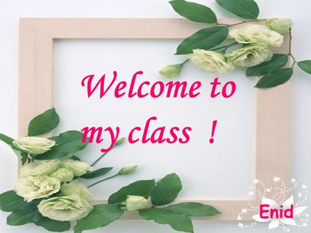 Welcome to my class ! Enid. Unit 2 Healthy eating.