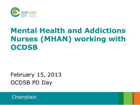 Champlain Mental Health and Addictions Nurses (MHAN) working with OCDSB February 15, 2013 OCDSB PD Day.